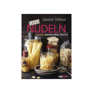 Buch: Jetzt Nudeln Sebastian Dickhaut Südwest Verlag