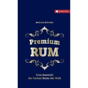 Buch: Premium Rum Eine Auswahl der besten Rums der Welt Hädecke Verlag