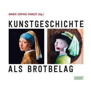 Buch: Kunstgeschichte als Brotbelag Marie Sophie Hingst Dumont Verlag