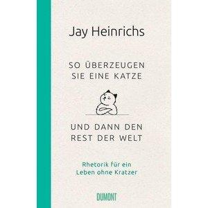Buch: So überzeugen Sie eine Katze Jay Heinrichs Dumont Verlag