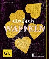 BilderGUEinfach Waffeln (c) Gräfe und Unzer Verlag  Klaus-Maria Eiwanger Buchcover