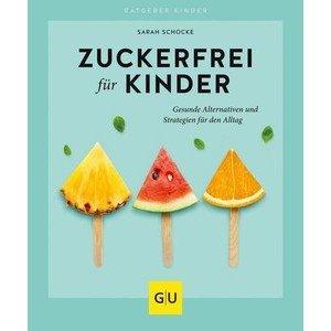 Buch: Zuckerfrei für Kinder Sarah Schocke Gräfe und Unzer