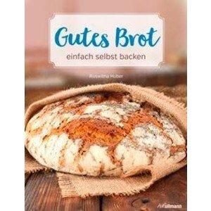 Buch: Gutes Brot einfach selbst backen h.f.ullmann Verlag