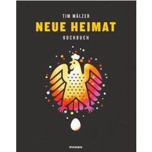 Buch: Neue Heimat Tim Mälzer Mosaik Verlag