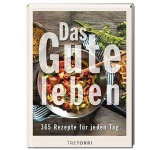 Buch: Das Gute Leben 365 Rezepte für jeden Tag Tretorri Verlag