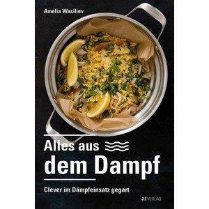 Buch: Alles aus dem Dampf Clever im Dampfeinsatz gegart AT-Verlag